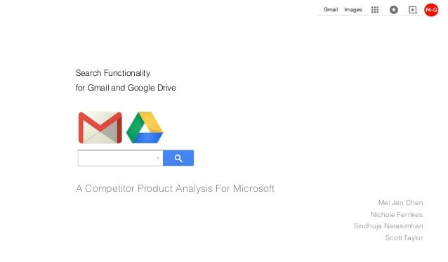 Search Functionality  for Gmail and Google Drive A Competitor Product Analysis For Microsoft Mei Jen Chen Nichole Fernke...