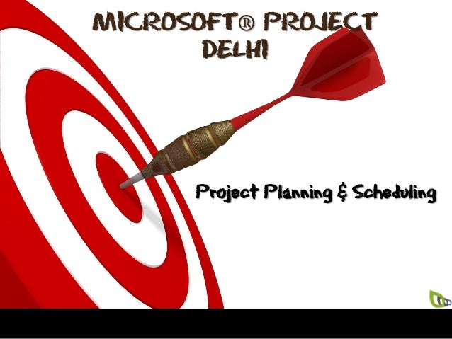 MICROSOFT® PROJECT DELHI  Project Planning & Scheduling