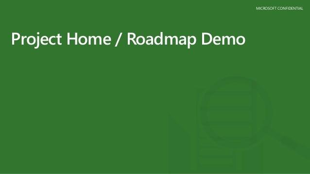 MICROSOFT CONFIDENTIAL Project Home / Roadmap Demo