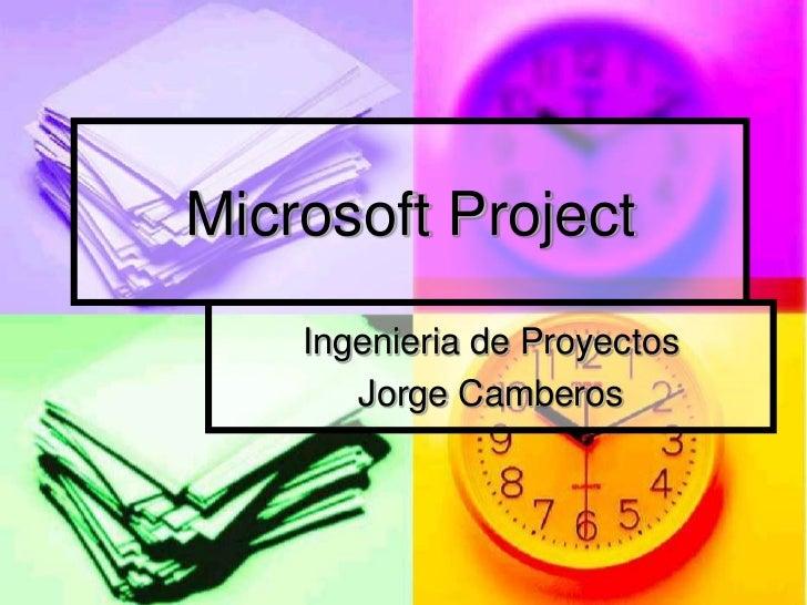 Microsoft Project     Ingenieria de Proyectos        Jorge Camberos