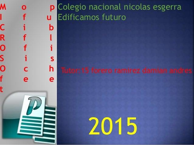M o p I f u C i b R f l O f i S i s O c h f e e t Colegio nacional nicolas esgerra Edificamos futuro Tutor:15 forero ramir...