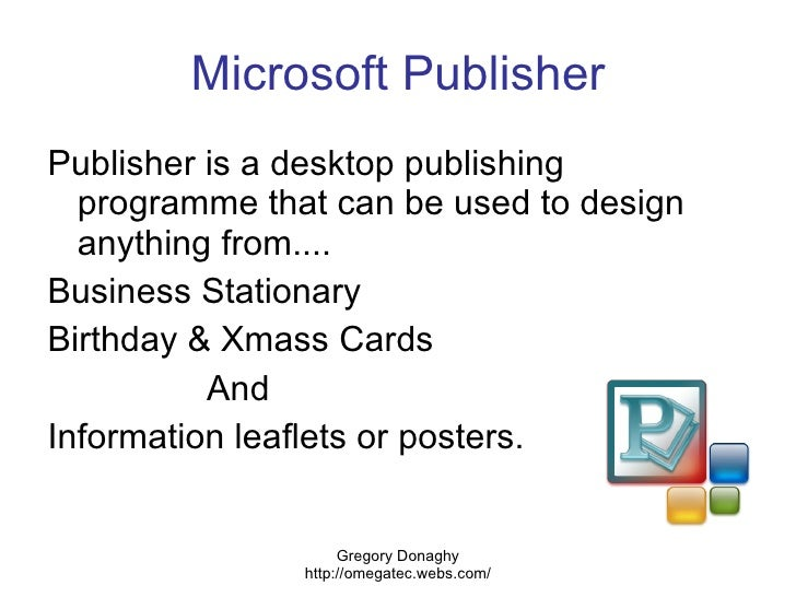 Microsoft Publisher <ul><li>Publisher is a desktop publishing programme that can be used to design anything from....  </li...