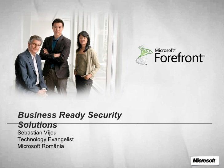 Business Ready Security Solutions Sebastian V îjeu Technology  Evangelist Microsoft România