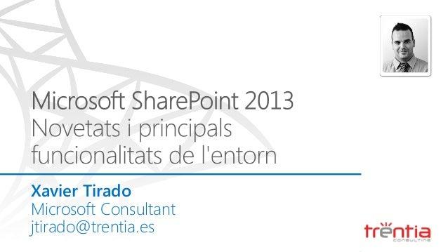 Xavier Tirado            Microsoft Consultant            jtirado@trentia.es©2012 Microsoft Corporation. All rights reserve...