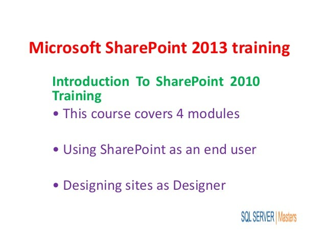 Microsoft SharePoint 2013 training Introduction To SharePoint 2010 Training • This course covers 4 modules • Using SharePo...