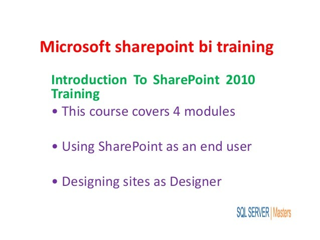 Microsoft sharepoint bi training Introduction To SharePoint 2010 Training • This course covers 4 modules • Using SharePoin...