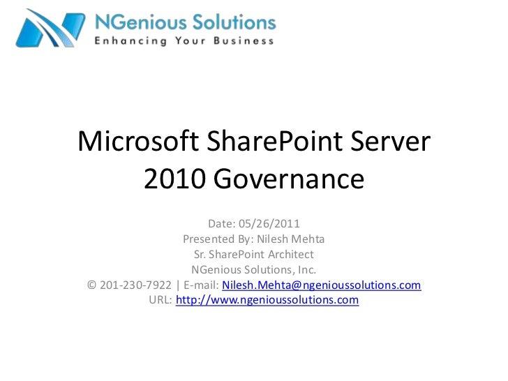 Microsoft SharePoint Server 2010 Governance<br />Date: 05/26/2011<br />Presented By: Nilesh Mehta<br />Sr. SharePoint Arch...