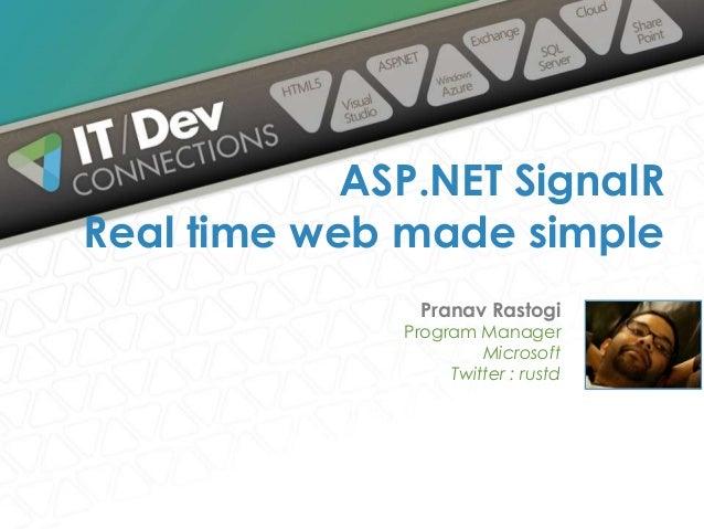Pranav Rastogi Program Manager Microsoft Twitter : rustd ASP.NET SignalR Real time web made simple
