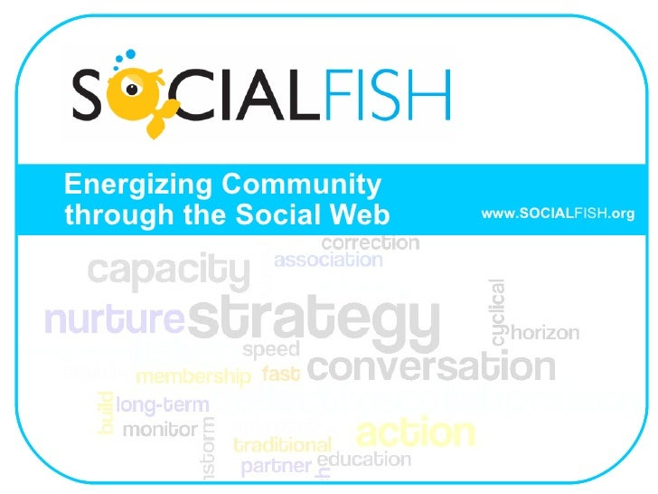 Energizing Community   through the Social Web www.SOCIAL FISH .org