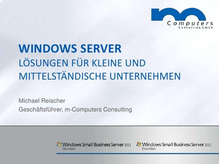 Windows ServerLösungen für kleine und mittelständische unternehmen<br />Michael Reischer<br />Geschäftsführer, m-Computers...
