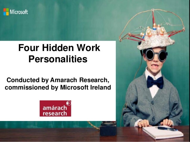 Four Hidden Work Personalities Conducted by Amarach Research, commissioned by Microsoft Ireland