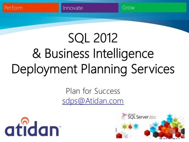 SQL 2012   & Business IntelligenceDeployment Planning Services         Plan for Success        sdps@Atidan.com