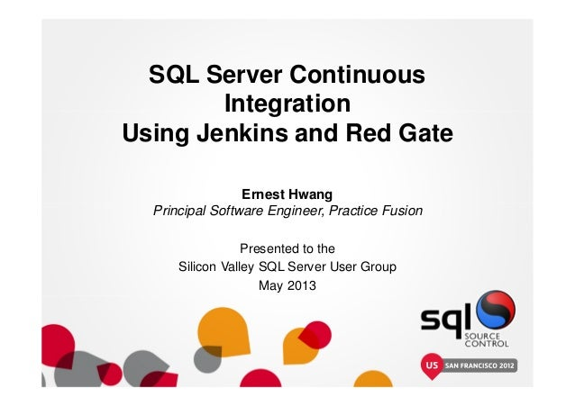 SQL Server ContinuousIntegrationUsing Jenkins and Red GateErnest HwangPrincipal Software Engineer, Practice FusionPresente...