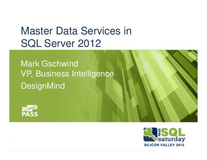 Master Data Services inSQL Server 2012Mark GschwindVP, Business IntelligenceDesignMind
