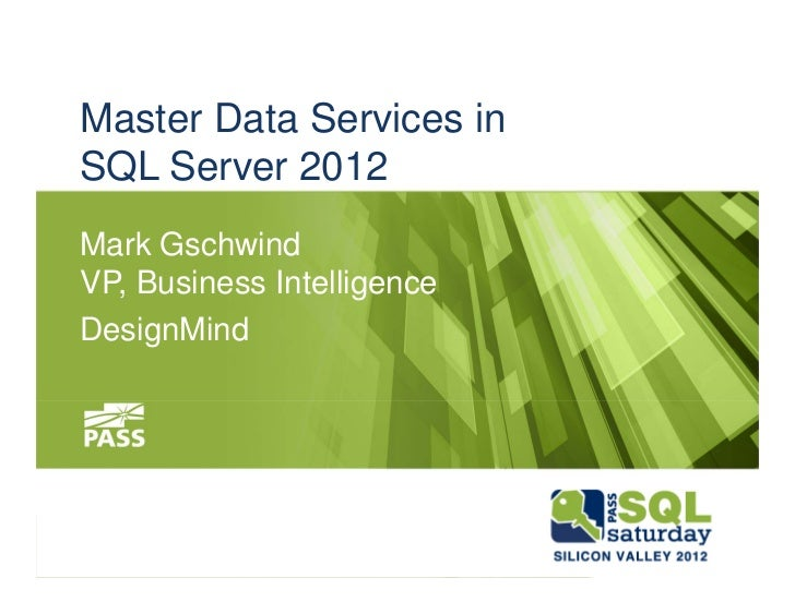 Master Data Services inSQL Server 2012Mark GschwindVP, Business IntelligenceDesignMind