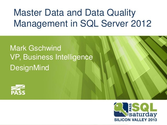 Master Data and Data Quality Management in SQL Server 2012Mark GschwindVP, Business IntelligenceDesignMind
