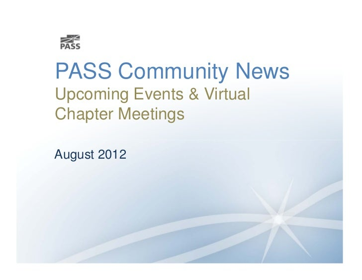 PASS Community NewsUpcoming Events & VirtualChapter MeetingsAugust 2012