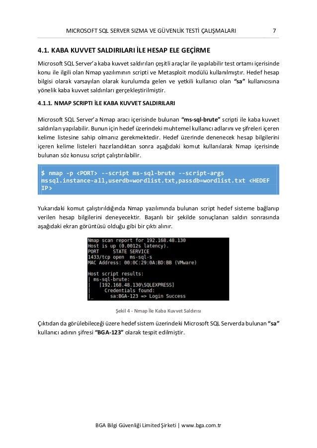 MICROSOFT SQL SERVER SIZMA VE GÜVENLİK TESTİ ÇALIŞMALARI 7 BGA Bilgi Güvenliği Limited Şirketi | www.bga.com.tr 4.1. KABA ...
