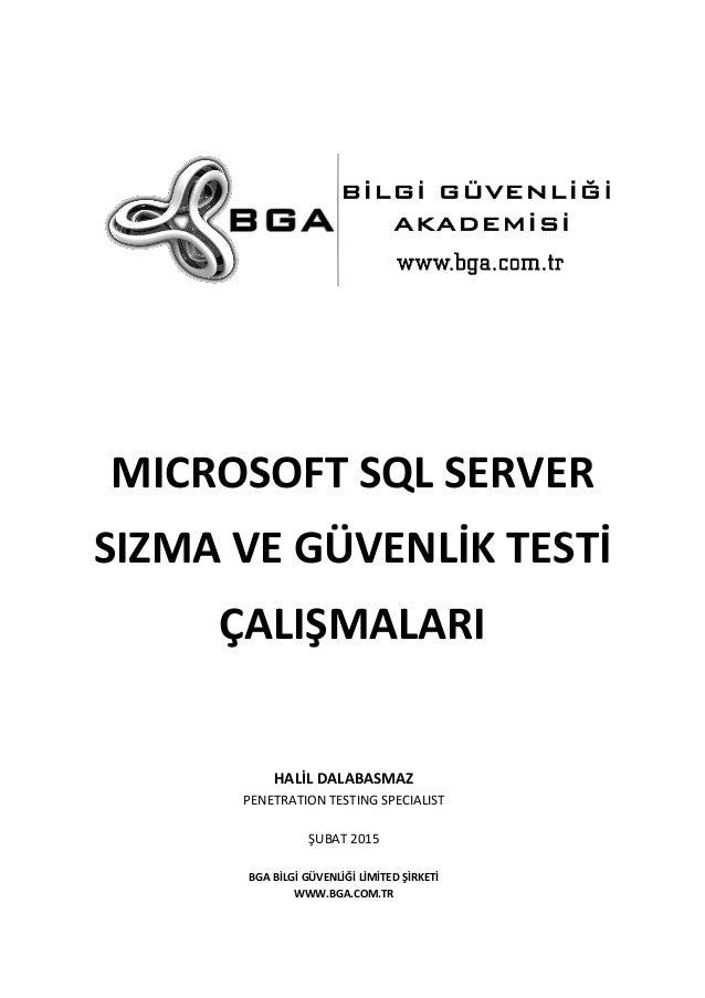 MICROSOFT SQL SERVER SIZMA VE GÜVENLİK TESTİ ÇALIŞMALARI HALİL DALABASMAZ PENETRATION TESTING SPECIALIST ŞUBAT 2015 BGA Bİ...