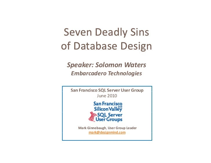 Seven Deadly Sins Seven Deadly Sins of Database Design                 g  Speaker: Solomon Waters   Embarcadero Technologi...