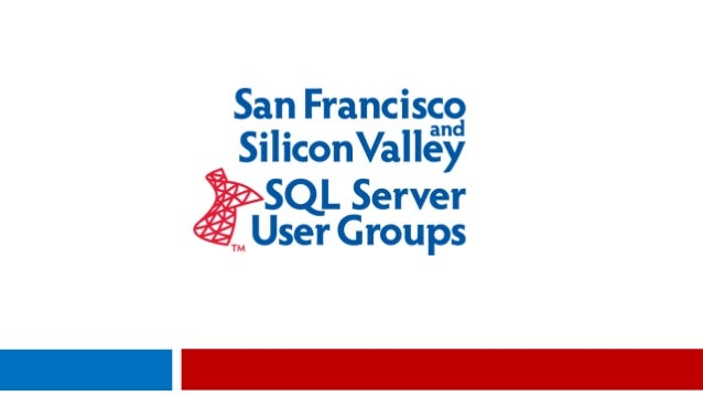 Silicon Valley SQL Server User Group Tonight's Agenda May 20, 2014  6:30 – 7:00 pm Food and Networking  7:00 – 7:10 pm I...
