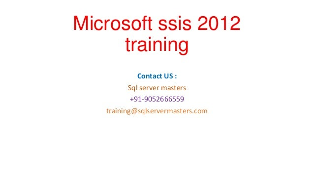 Microsoft ssis 2012 training Contact US : Sql server masters +91-9052666559 training@sqlservermasters.com