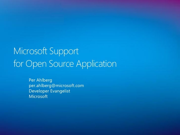 Microsoft Support for Open Source Application    Per Ahlberg    per.ahlberg@microsoft.com    Developer Evangelist    Micro...