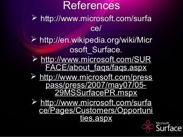 References  http://www.microsoft.com/surfa ce/  http://en.wikipedia.org/wiki/Micr osoft_Surface.  http://www.microsoft....