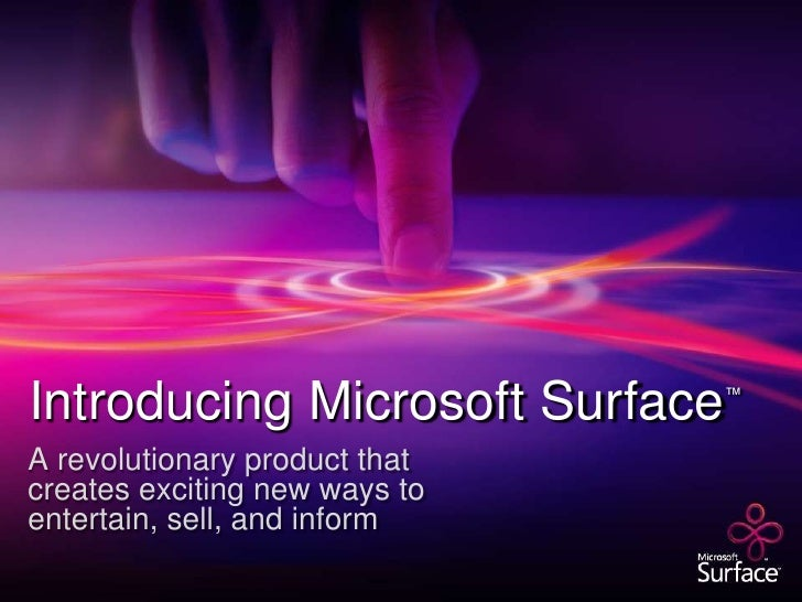 Introducing Microsoft Surface™<br />A revolutionary product that creates exciting new ways to entertain, sell, and inform<...