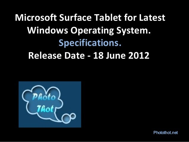 Microsoft Surface Tablet for LatestWindows Operating System.Specifications.Release Date - 18 June 2012