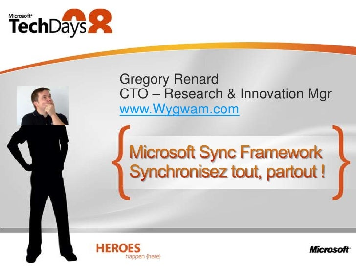 Microsoft Sync FrameworkSynchroniseztout, partout !<br />Gregory Renard<br />CTO – Research & Innovation Mgr<br />www.Wygw...