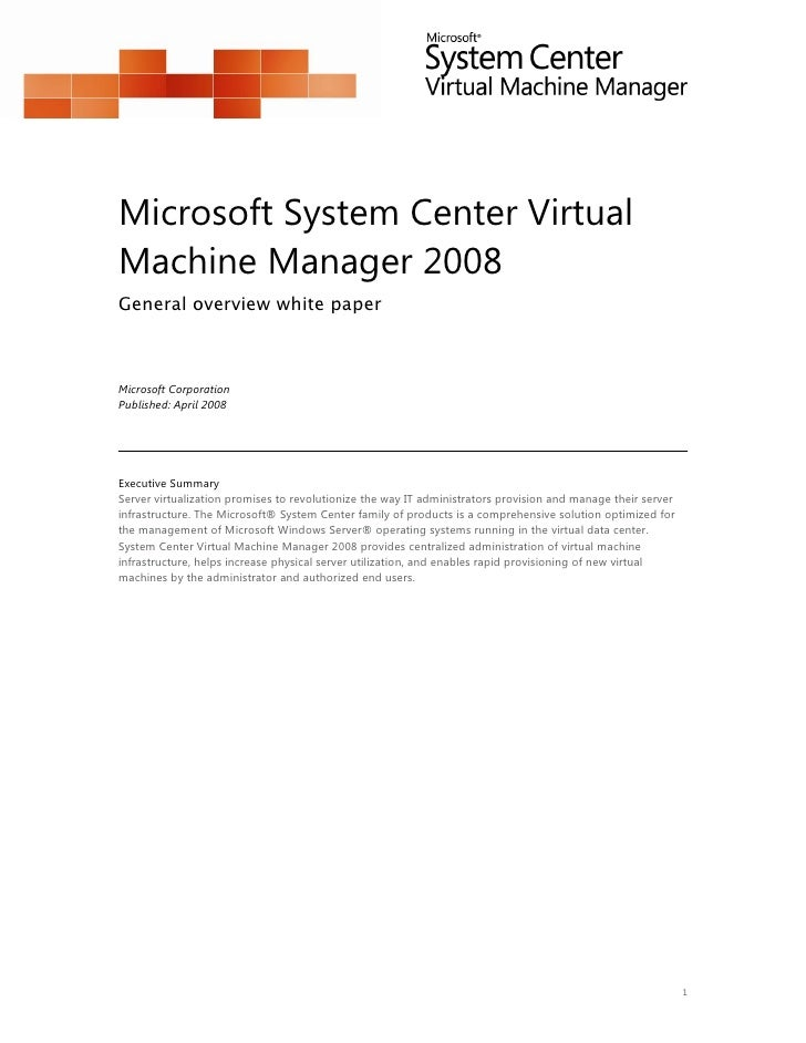 Microsoft System Center Virtual Machine Manager 2008 General overview white paper    Microsoft Corporation Published: Apri...