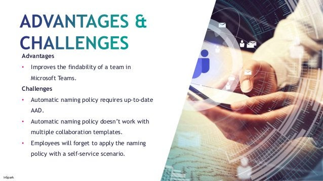 InSpark Advantages • Improves the findability of a team in Microsoft Teams. Challenges • Automatic naming policy requires ...