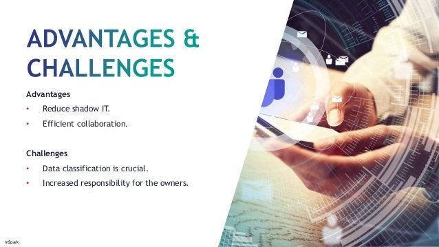 InSpark Advantages • Reduce shadow IT. • Efficient collaboration. Challenges • Data classification is crucial. • Increased...