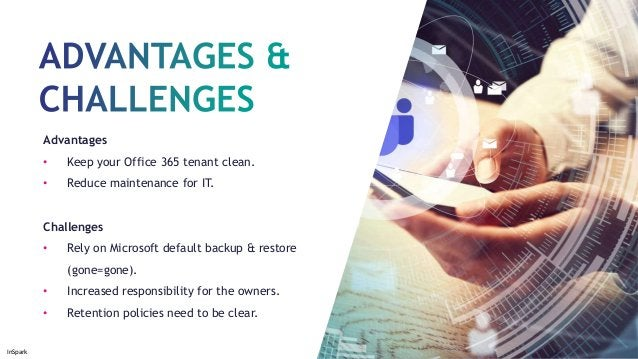 InSpark Advantages • Keep your Office 365 tenant clean. • Reduce maintenance for IT. Challenges • Rely on Microsoft defaul...