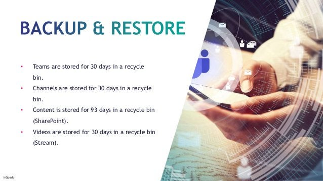 InSpark • Teams are stored for 30 days in a recycle bin. • Channels are stored for 30 days in a recycle bin. • Content is ...