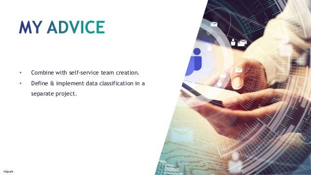 InSpark • Combine with self-service team creation. • Define & implement data classification in a separate project.
