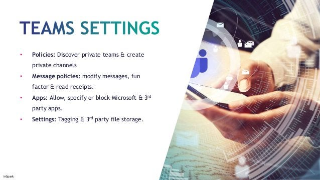 InSpark • Policies: Discover private teams & create private channels • Message policies: modify messages, fun factor & rea...
