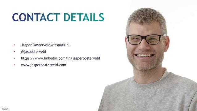 InSpark • Jasper.Oosterveld@inspark.nl • @jasoosterveld • https://www.linkedin.com/in/jasperoosterveld • www.jasperoosterv...