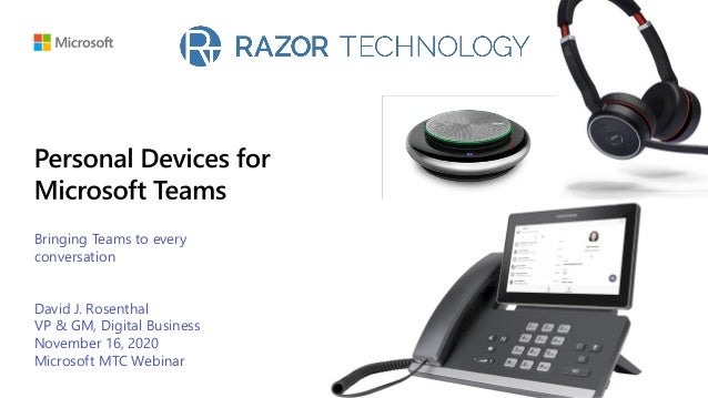 Bringing Teams to every conversation David J. Rosenthal VP & GM, Digital Business November 16, 2020 Microsoft MTC Webinar