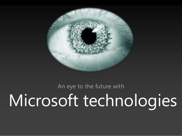 Microsoft technologies An eye to the future with