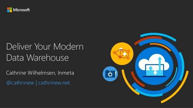 Deliver Your Modern Data Warehouse Cathrine Wilhelmsen, Inmeta @cathrinew | cathrinew.net
