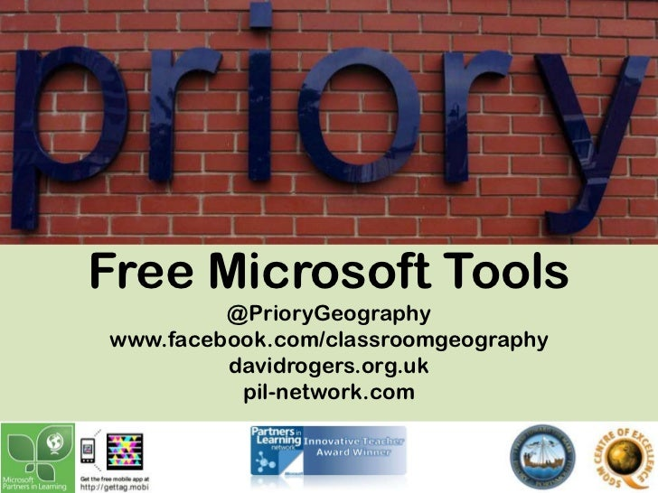 Free Microsoft Tools         @PrioryGeographywww.facebook.com/classroomgeography         davidrogers.org.uk          pil-n...