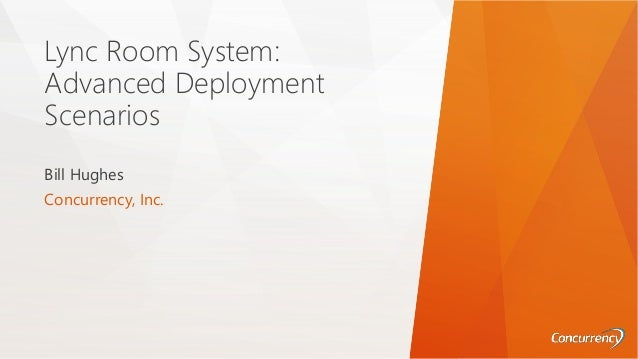 Lync Room System: Advanced Deployment Scenarios Bill Hughes Concurrency, Inc.