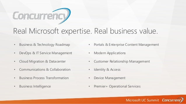 Microsoft UC Summit Real Microsoft expertise. Real business value. • Business & Technology Roadmap • DevOps & IT Service M...