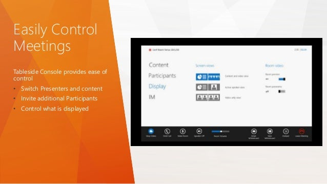 Easily Control Meetings Tableside Console provides ease of control • Switch Presenters and content • Invite additional Par...