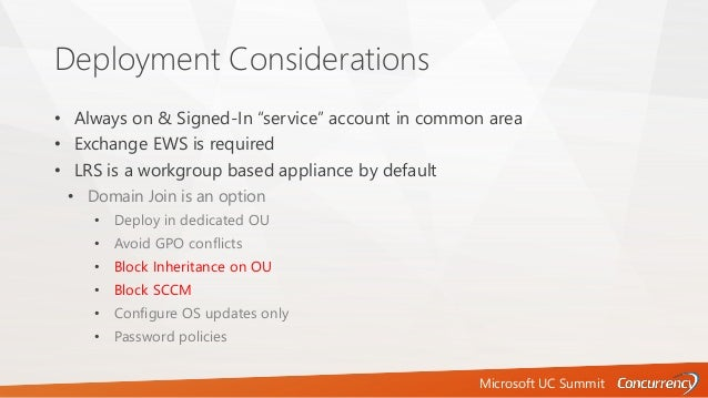 """Microsoft UC Summit Deployment Considerations • Always on & Signed-In """"service"""" account in common area • Exchange EWS is r..."""