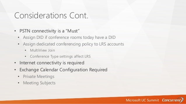 """Microsoft UC Summit Considerations Cont. • PSTN connectivity is a """"Must"""" • Assign DID if conference rooms today have a DID..."""
