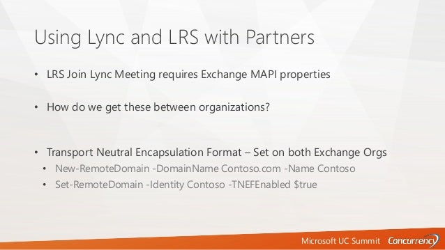 Microsoft UC Summit Using Lync and LRS with Partners • LRS Join Lync Meeting requires Exchange MAPI properties • How do we...