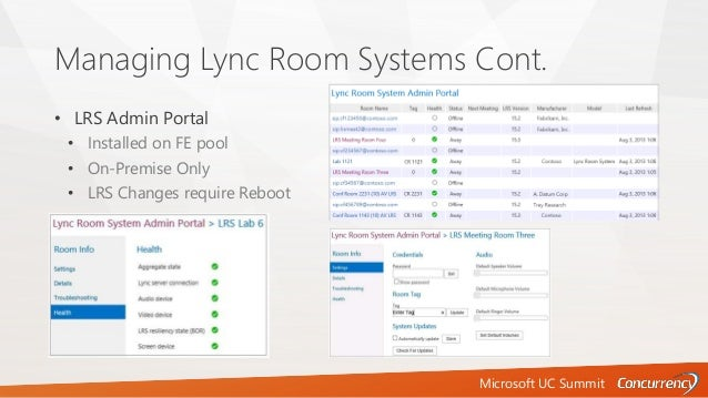 Microsoft UC Summit Managing Lync Room Systems Cont. • LRS Admin Portal • Installed on FE pool • On-Premise Only • LRS Cha...